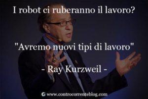 Ray Kurzweil non è preoccupato dei robot che ruberanno il lavoro