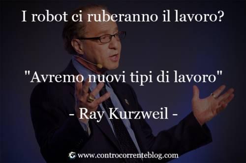 I robot ci ruberanno il lavoro? Risponde Ray Kurzweil