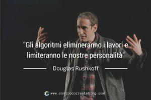 Douglas Rushkoff: gli algoritmi elimineranno lavori e limiteranno le nostre personalità
