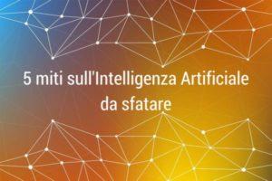 5 miti sull'intelligenza artificiale da sfatare